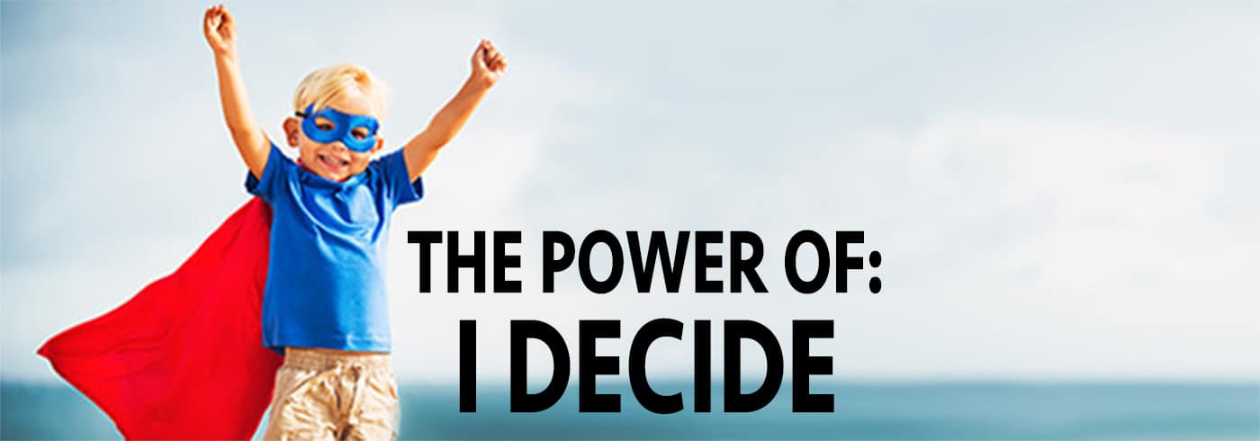 You have the power to decide your life.